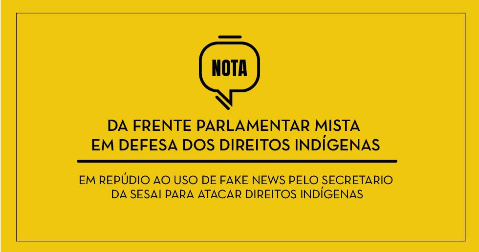 NOTA DE REPÚDIO – Contra o uso de Fake News pelo secretario da SESAI para atacar direitos indígenas durante a pandemia